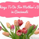 Things to do for Mothers Day in Cincinnati 2017