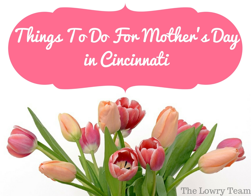 Things To Do For Mothers Day in Cincinnati (3)