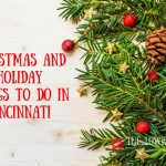 Christmas and Holiday Things to do in Cincinnati 2017